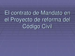 El contrato de Mandato en el Proyecto de reforma del Código Civil