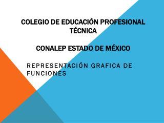 COLEGIO DE EDUCACIÓN PROFESIONAL TÉCNICA  CONALEP ESTADO DE MÉXICO