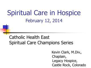 Spiritual Care in Hospice February 12, 2014