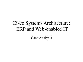 cisco case study implementing erp Cisco erp case study case study on erp implementation in cisco • implementing an erp system was the top.