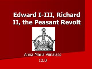 Edward I-III, Richard II,  the  Peasant Revolt