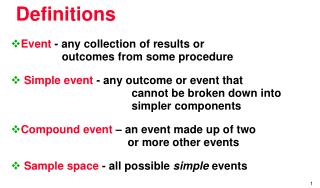 Event  - any collection of results or 			             	       outcomes from some procedure