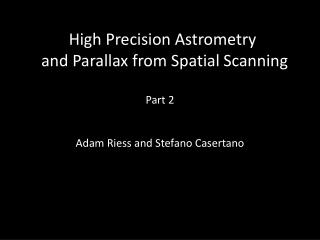 High Precision Astrometry  and Parallax from Spatial Scanning