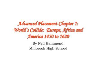 Advanced Placement Chapter 1: World's Collide:  Europe, Africa and America 1450 to 1620