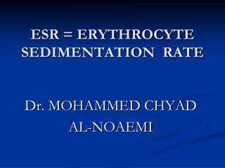 ESR = ERYTHROCYTE SEDIMENTATION  RATE