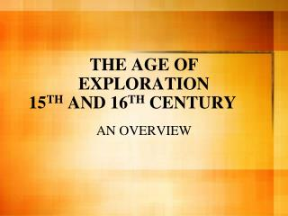 THE AGE OF EXPLORATION 15 TH  AND 16 TH  CENTURY