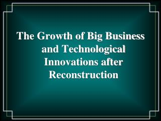 The Growth of Big Business and Technological Innovations after Reconstruction