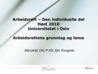 Arbeidsrett � Den individuelle del H�st 2010 Universitetet i Oslo Arbeidsrettens grunnlag og tema