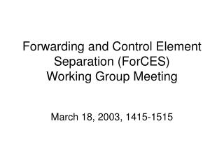 Forwarding and Control Element Separation (ForCES) Working Group Meeting