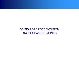 BRITISH GAS PRESENTATION ANGELA BASSETT JONES