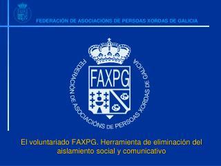 El voluntariado FAXPG. Herramienta de eliminación del aislamiento social y comunicativo