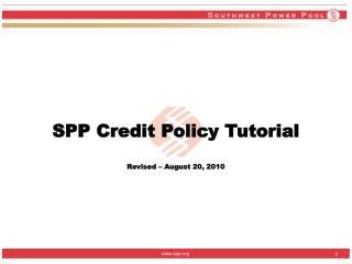 SPP Credit Policy Tutorial  Revised   August 20, 2010