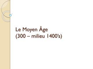 Le Moyen �ge (300 � milieu 1400 �s)