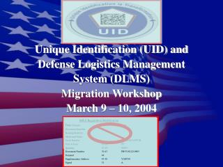 Unique Identification (UID) and  Defense Logistics Management  System (DLMS) Migration Workshop
