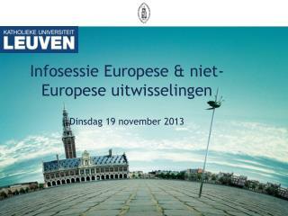 Infosessie Europese & niet-Europese uitwisselingen Dinsdag 19 november 2013