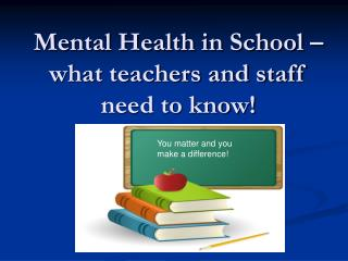 Mental Health in School –what teachers and staff need to know!