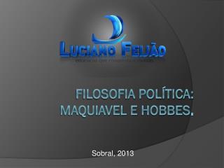 Filosofia Política: Maquiavel e  hobbes .