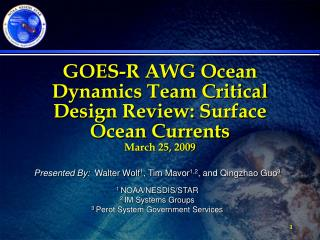 GOES-R AWG Ocean Dynamics Team Critical Design Review: Surface Ocean Currents March 25, 2009