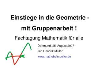 Einstiege in die Geometrie - mit Gruppenarbeit  Fachtagung Mathematik f r alle