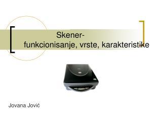 Skener-  funkcionisanje, vrste, karakteristike