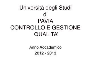 Universit� degli Studi  di PAVIA CONTROLLO E GESTIONE  QUALITA�