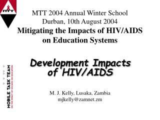 Development Impacts of HIV/AIDS M. J. Kelly, Lusaka, Zambia mjkelly@zamnet.zm