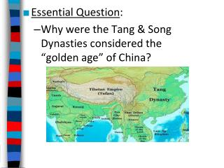 Essential Question : Why were the Tang & Song  Dynasties considered the  �golden age� of China?