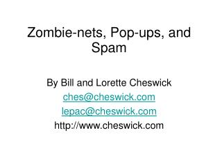 Zombie-nets, Pop-ups, and Spam