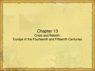 Chapter 13 Crisis and Rebirth:  Europe in the Fourteenth and Fifteenth Centuries