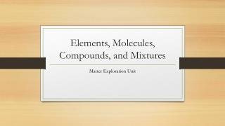 Elements, Molecules, Compounds, and Mixtures