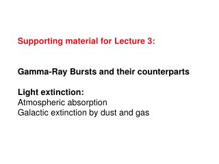 Supporting material for Lecture 3: Gamma-Ray Bursts and their counterparts Light extinction:
