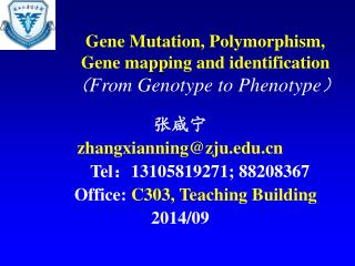 Gene Mutation, Polymorphism,  Gene mapping and identification ? From Genotype to Phenotype ?