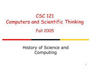 CSC 121 Computers and Scientific Thinking Fall 2005
