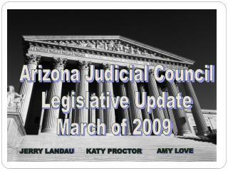 Arizona Judicial Council Legislative Update March of 2009