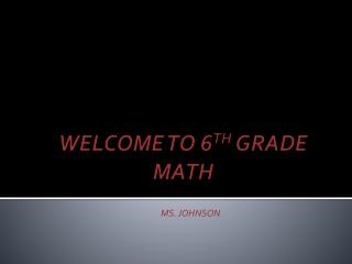 WELCOME TO 6 TH  GRADE MATH
