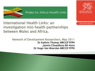 International Health Links: an investigation into health partnerships between Wales and Africa.