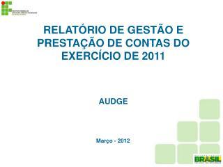 RELATÓRIO DE GESTÃO E PRESTAÇÃO DE CONTAS DO EXERCÍCIO DE 2011 AUDGE