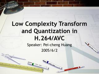 Low Complexity Transform and Quantization in H.264