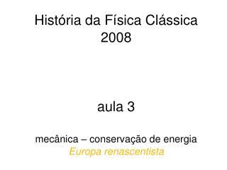 Hist ria da F sica Cl ssica 2008    aula 3  mec nica   conserva  o de energia  Europa renascentista