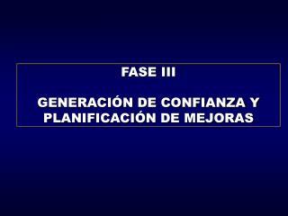 FASE III GENERACIÓN DE CONFIANZA Y PLANIFICACIÓN DE MEJORAS