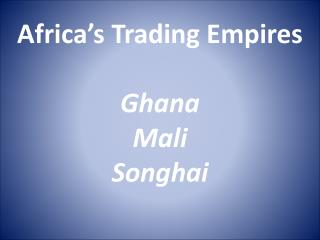 Africa's Trading Empires Ghana Mali Songhai