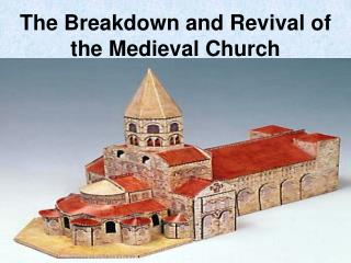 The Breakdown and Revival of the Medieval Church