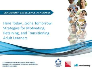 Here Today…Gone Tomorrow: Strategies for Motivating, Retaining, and Transitioning Adult Learners