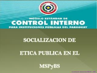 SOCIALIZACION DE ETICA PUBLICA EN EL MSPyBS