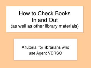 How to Check Books  In and Out  (as well as other library materials)