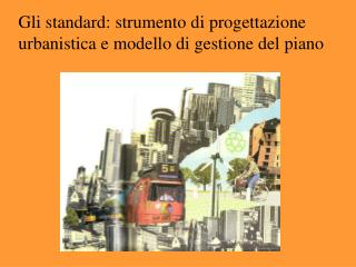 Gli standard: strumento di progettazione urbanistica e modello di gestione del piano