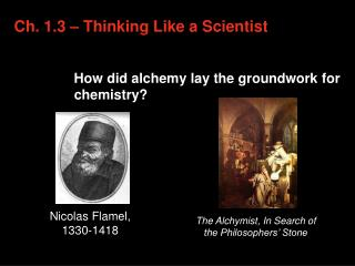 Ch. 1.3 – Thinking Like a Scientist How did alchemy lay the groundwork for chemistry?