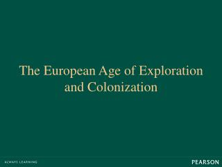The European Age of Exploration and Colonization