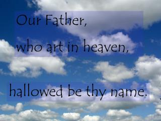 Our Father,  who art in heaven,