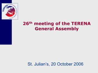 26 th  meeting of the TERENA General Assembly